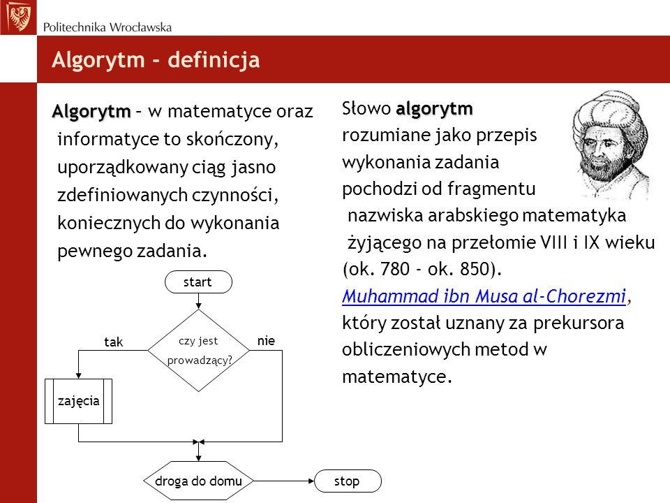 Algorytm - definicja Algorytm Algorytm – w matematyce oraz informatyce to skończony, uporządkowany ciąg jasno zdefiniowanych czynności, koniecznych do