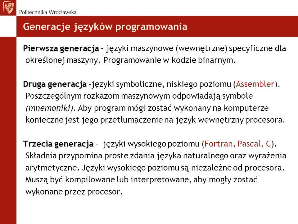 Generacje języków programowania Pierwsza generacja Pierwsza generacja - języki maszynowe (wewnętrzne) specyficzne dla określonej maszyny. Programowani