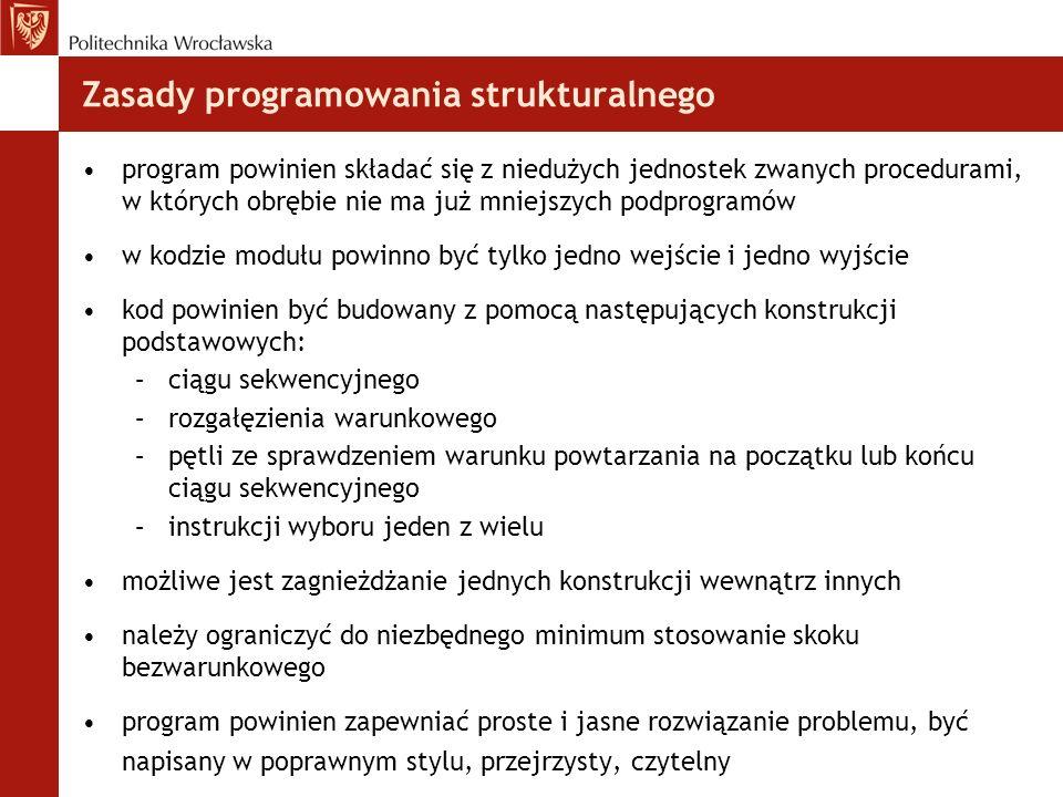 Zasady programowania strukturalnego program powinien składać się z niedużych jednostek zwanych procedurami, w których obrębie nie ma już mniejszych po