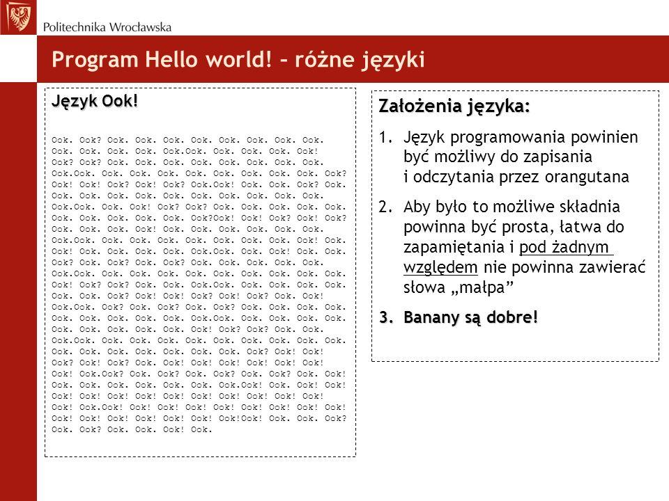 Program Hello world! – różne języki Język Ook! Ook. Ook? Ook. Ook. Ook. Ook. Ook. Ook. Ook. Ook. Ook. Ook. Ook. Ook. Ook.Ook. Ook. Ook. Ook. Ook! Ook?
