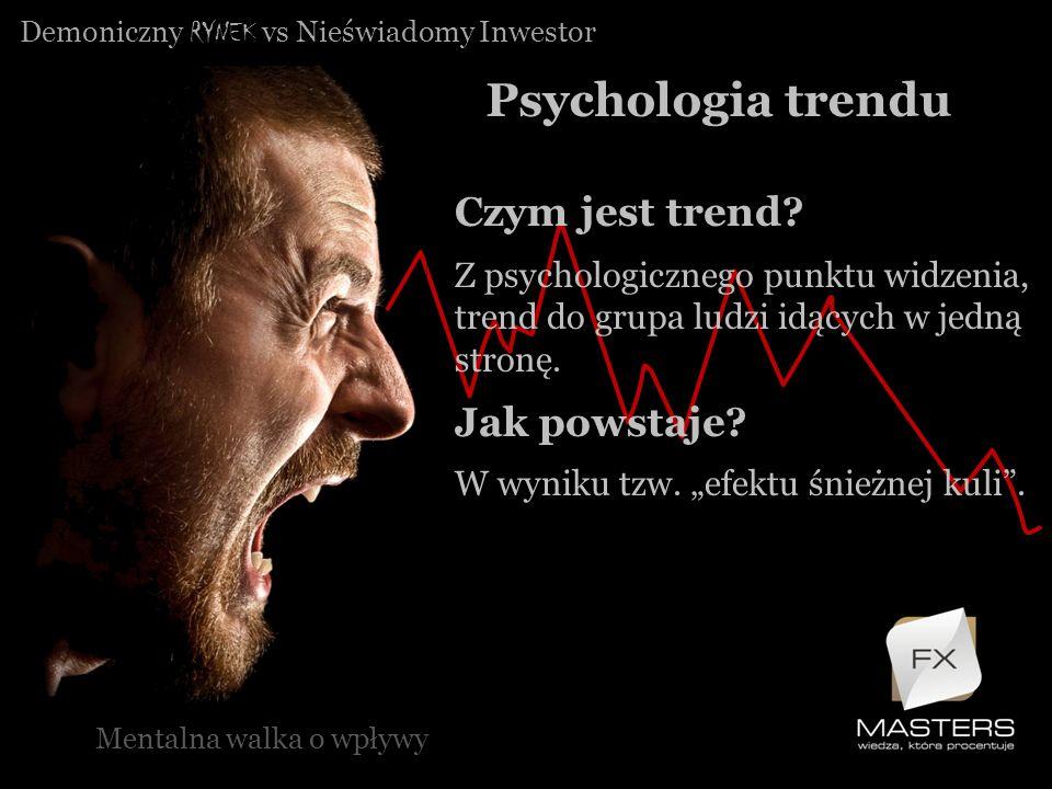 Demoniczny RYNEK vs Nieświadomy Inwestor Psychologia trendu Mentalna walka o wpływy Czym jest trend? Z psychologicznego punktu widzenia, trend do grup
