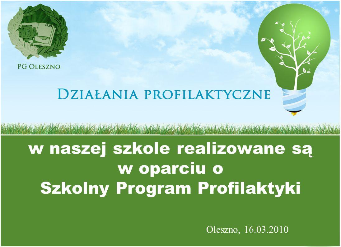w naszej szkole realizowane są w oparciu o Szkolny Program Profilaktyki Oleszno, 16.03.2010