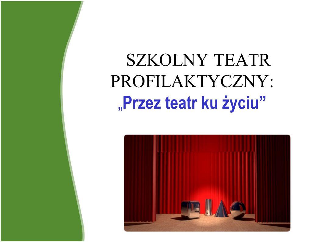 SZKOLNY TEATR PROFILAKTYCZNY: Przez teatr ku życiu
