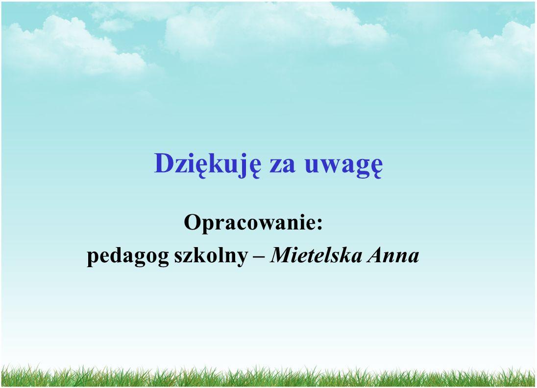 Dziękuję za uwagę Opracowanie: pedagog szkolny – Mietelska Anna