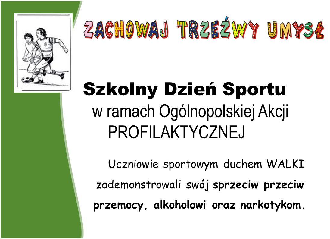 Szkolny Dzień Sportu w ramach Ogólnopolskiej Akcji PROFILAKTYCZNEJ Uczniowie sportowym duchem WALKI zademonstrowali swój sprzeciw przeciw przemocy, al