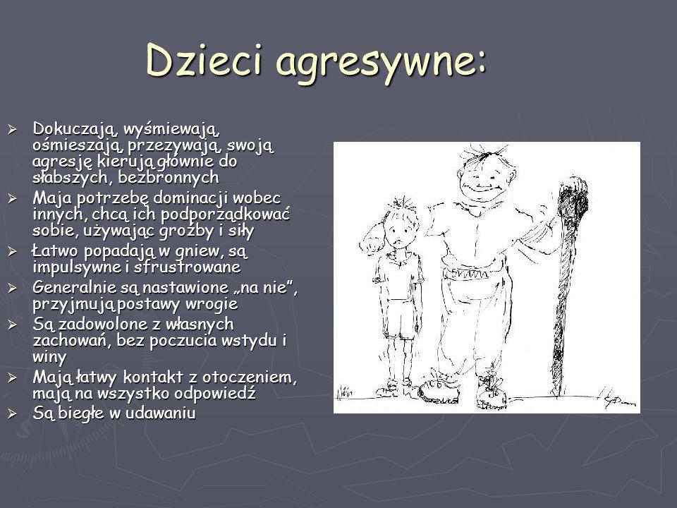 Dzieci agresywne: Dokuczają, wyśmiewają, ośmieszają, przezywają, swoją agresję kierują głównie do słabszych, bezbronnych Dokuczają, wyśmiewają, ośmies