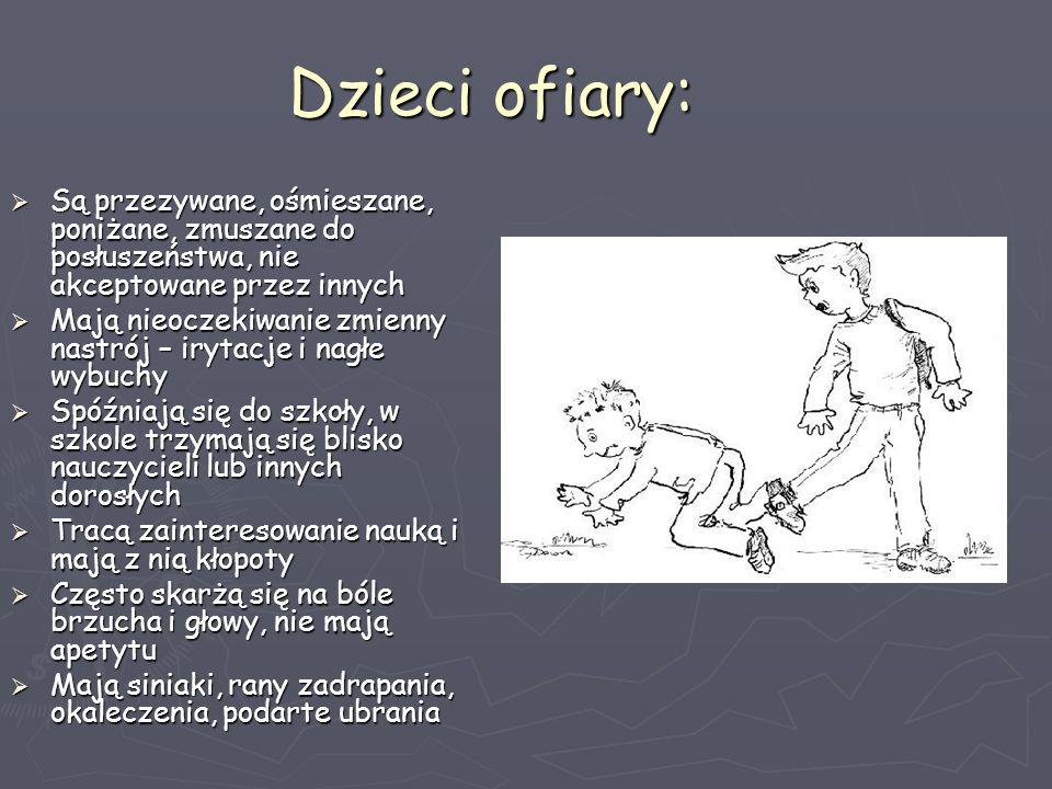 Dzieci ofiary: Są przezywane, ośmieszane, poniżane, zmuszane do posłuszeństwa, nie akceptowane przez innych Są przezywane, ośmieszane, poniżane, zmusz
