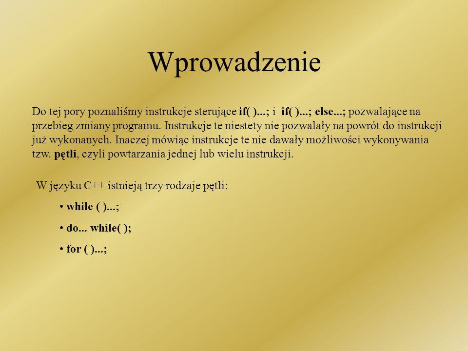 Instrukcje sterujące część 2 Pętle: while( )...; do... while( ); for ( )...;