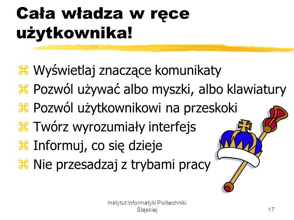 Instytut Informatyki Politechniki Śląskiej17 Cała władza w ręce użytkownika! z Wyświetlaj znaczące komunikaty z Pozwól używać albo myszki, albo klawia