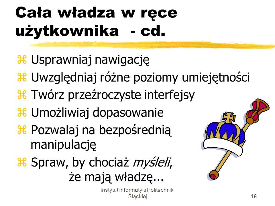 Instytut Informatyki Politechniki Śląskiej18 Cała władza w ręce użytkownika - cd. z Usprawniaj nawigację z Uwzględniaj różne poziomy umiejętności z Tw