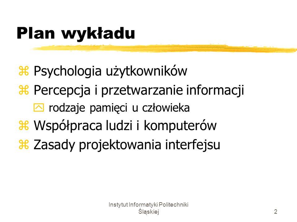 Instytut Informatyki Politechniki Śląskiej13 Psychologia użytkowników Techniki zapamiętywania powtarzanie kojarzenie Techniki odzyskiwania informacji przypominanie rozpoznawanie