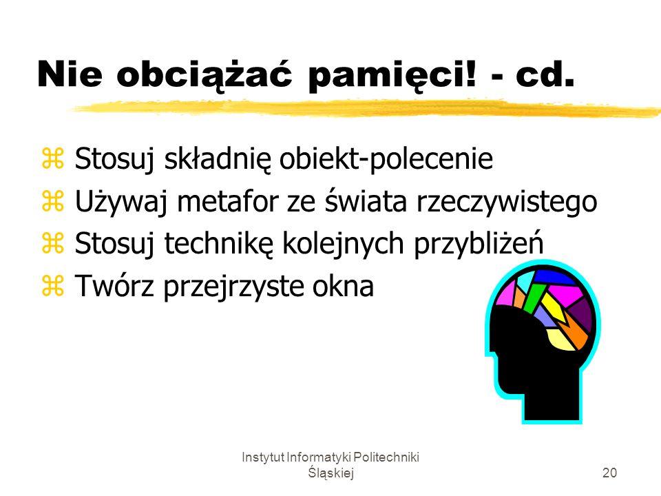 Instytut Informatyki Politechniki Śląskiej20 Nie obciążać pamięci! - cd. z Stosuj składnię obiekt-polecenie z Używaj metafor ze świata rzeczywistego z
