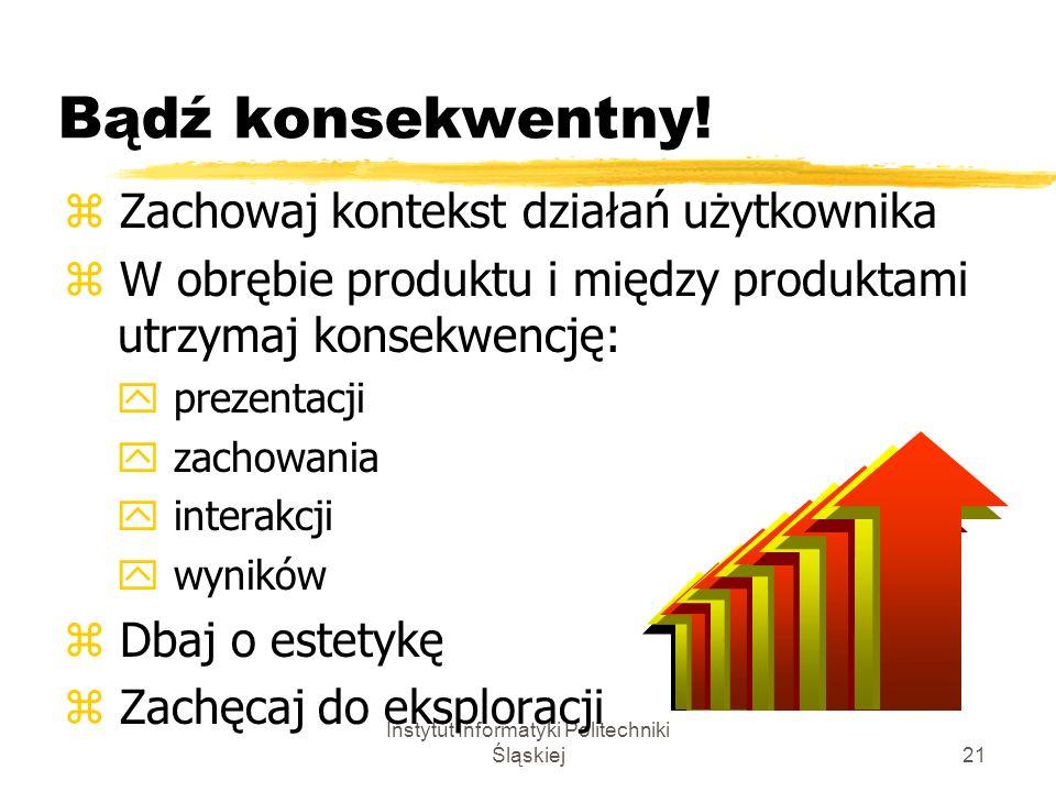 Instytut Informatyki Politechniki Śląskiej21 Bądź konsekwentny! z Zachowaj kontekst działań użytkownika z W obrębie produktu i między produktami utrzy