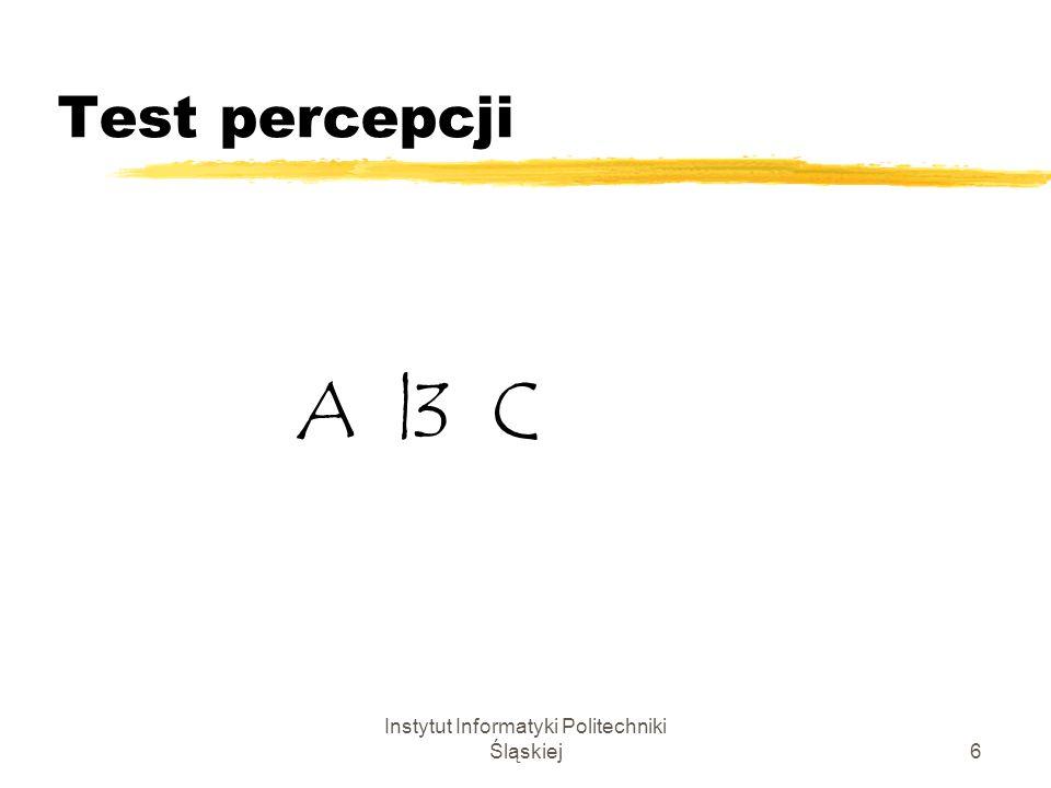 Instytut Informatyki Politechniki Śląskiej6 Test percepcji A |3 C