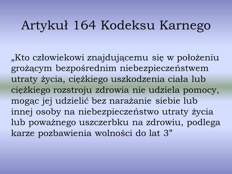 Artykuł 164 Kodeksu Karnego Kto człowiekowi znajdującemu się w położeniu grożącym bezpośrednim niebezpieczeństwem utraty życia, ciężkiego uszkodzenia