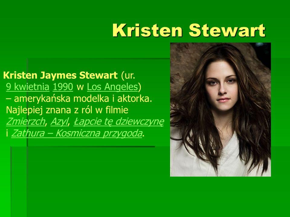Kristen Stewart Kristen Stewart Kristen Jaymes Stewart (ur. 9 kwietnia 1990 w Los Angeles)9 kwietnia1990Los Angeles – amerykańska modelka i aktorka. N