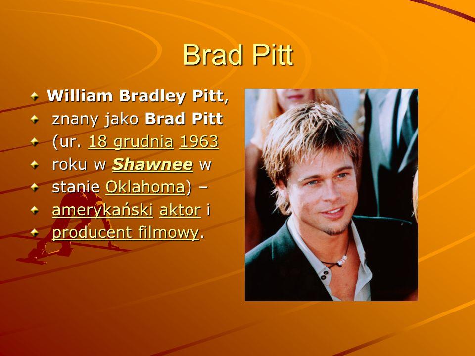 Brad Pitt William Bradley Pitt, znany jako Brad Pitt znany jako Brad Pitt (ur. 18 grudnia 1963 (ur. 18 grudnia 196318 grudnia196318 grudnia1963 roku w