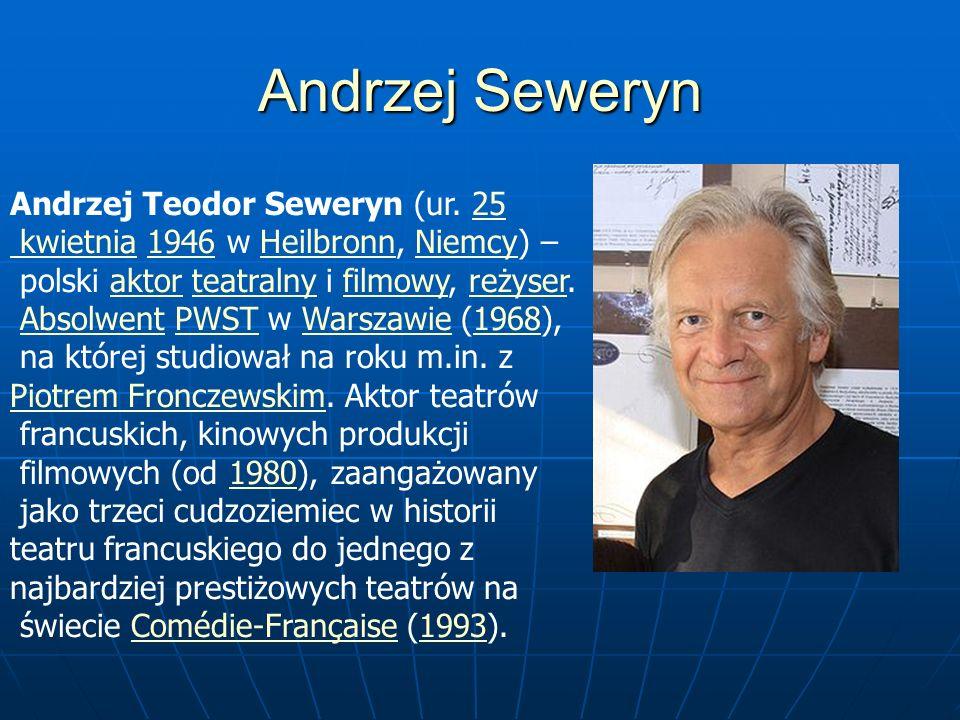 Andrzej Seweryn Andrzej Teodor Seweryn (ur. 2525 kwietnia kwietnia 1946 w Heilbronn, Niemcy) –1946HeilbronnNiemcy polski aktor teatralny i filmowy, re