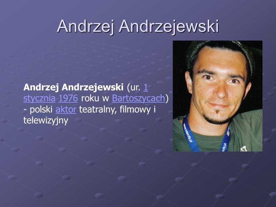 Andrzej Andrzejewski Andrzej Andrzejewski (ur. 1 stycznia 1976 roku w Bartoszycach) - polski aktor teatralny, filmowy i telewizyjny1 stycznia1976Barto