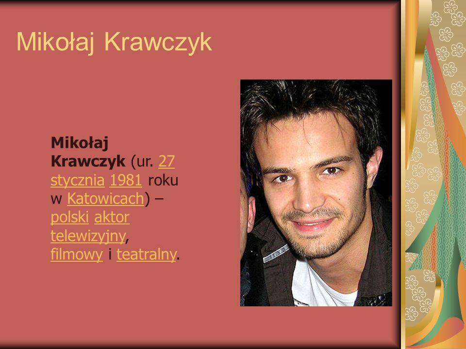 Mikołaj Krawczyk Mikołaj Krawczyk (ur. 27 stycznia 1981 roku w Katowicach) – polski aktor telewizyjny, filmowy i teatralny.27 stycznia1981Katowicach p
