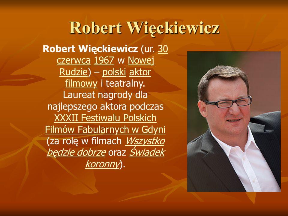 Robert Więckiewicz Robert Więckiewicz (ur. 30 czerwca 1967 w Nowej Rudzie) – polski aktor filmowy i teatralny.30 czerwca1967Nowej Rudziepolskiaktor fi
