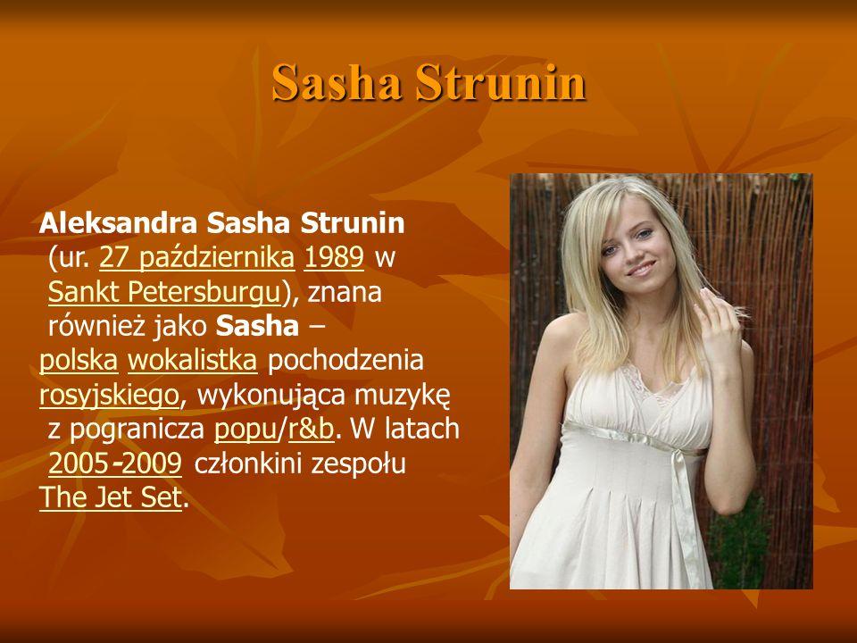 Sasha Strunin Aleksandra Sasha Strunin (ur. 27 października 1989 w27 października1989 Sankt Petersburgu), znanaSankt Petersburgu również jako Sasha –