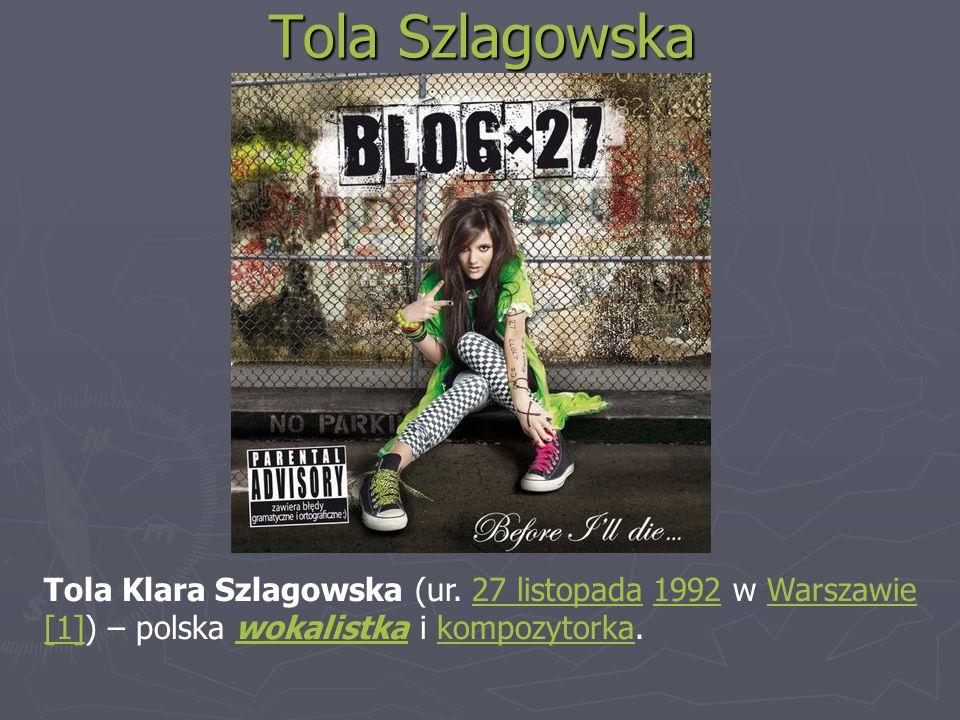 Tola Szlagowska Tola Klara Szlagowska (ur. 27 listopada 1992 w Warszawie27 listopada1992Warszawie [1][1]) – polska wokalistka i kompozytorka.wokalistk