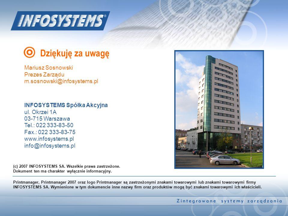 Dziękuję za uwagę INFOSYSTEMS Spółka Akcyjna ul. Okrzei 1A 03-715 Warszawa Tel.: 022 333-83-50 Fax.: 022 333-83-75 www.infosystems.pl info@infosystems