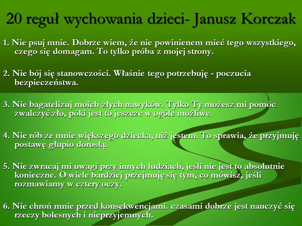 20 reguł wychowania dzieci- Janusz Korczak 1.Nie psuj mnie.