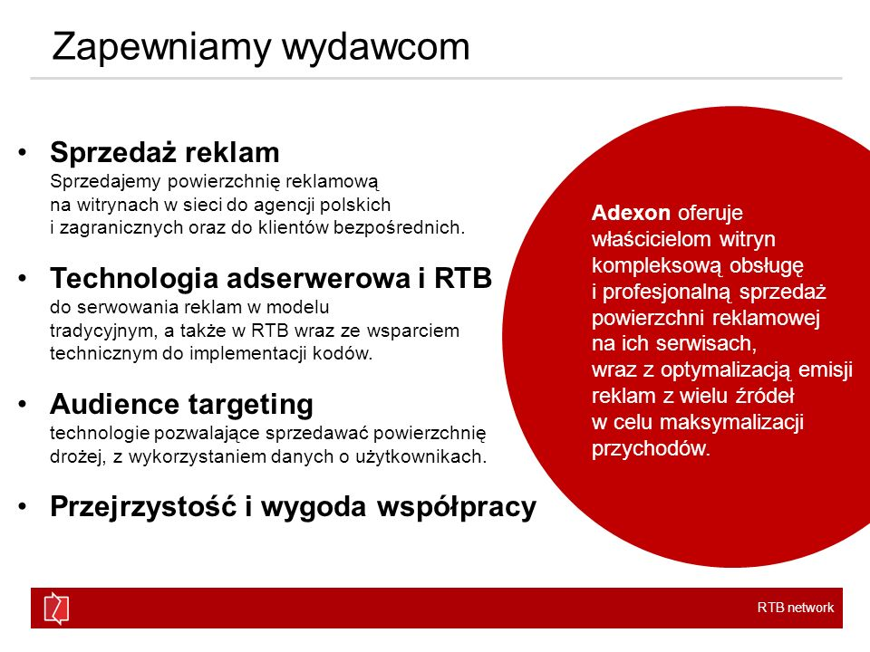 RTB network Zapewniamy wydawcom Sprzedaż reklam Sprzedajemy powierzchnię reklamową na witrynach w sieci do agencji polskich i zagranicznych oraz do kl