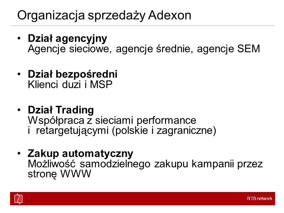 RTB network Organizacja sprzedaży Adexon Dział agencyjny Agencje sieciowe, agencje średnie, agencje SEM Dział bezpośredni Klienci duzi i MSP Dział Tra