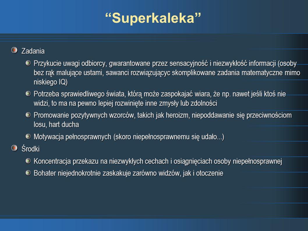 Superkaleka Zadania Przykucie uwagi odbiorcy, gwarantowane przez sensacyjność i niezwykłość informacji (osoby bez rąk malujące ustami, sawanci rozwiąz