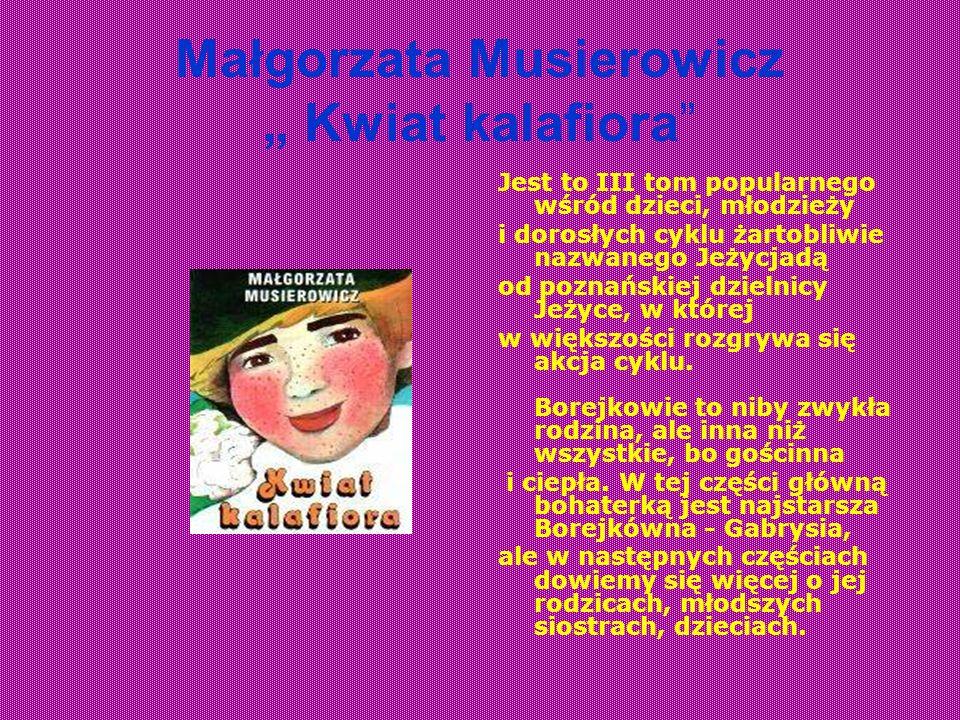 Małgorzata Musierowicz Kwiat kalafiora Jest to III tom popularnego wśród dzieci, młodzieży i dorosłych cyklu żartobliwie nazwanego Jeżycjadą od poznań