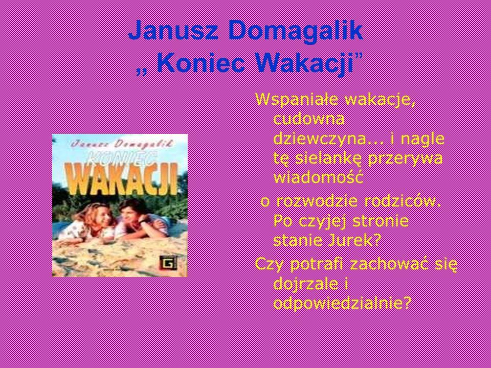 Janusz Domagalik Koniec Wakacji Wspaniałe wakacje, cudowna dziewczyna... i nagle tę sielankę przerywa wiadomość o rozwodzie rodziców. Po czyjej stroni
