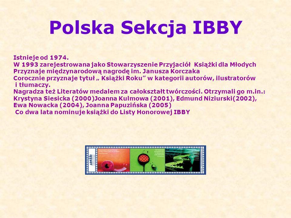 Polska Sekcja IBBY Istnieje od 1974. W 1993 zarejestrowana jako Stowarzyszenie Przyjaciół Książki dla Młodych Przyznaje międzynarodową nagrodę im. Jan