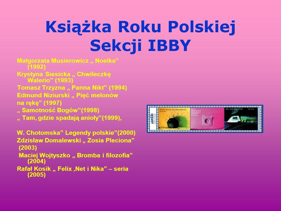 Książka Roku Polskiej Sekcji IBBY Małgorzata Musierowicz Noelka (1992) Krystyna Siesicka Chwileczkę Walerio (1993) Tomasz Trzyzna Panna Nikt (1994) Ed