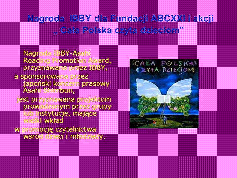 Nagroda IBBY dla Fundacji ABCXXI i akcji Cała Polska czyta dzieciom Nagroda IBBY-Asahi Reading Promotion Award, przyznawana przez IBBY, a sponsorowana