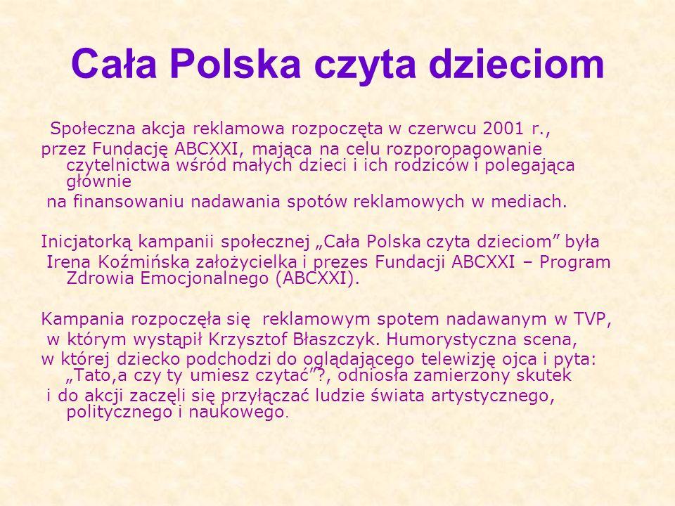 Cała Polska czyta dzieciom Społeczna akcja reklamowa rozpoczęta w czerwcu 2001 r., przez Fundację ABCXXI, mająca na celu rozporopagowanie czytelnictwa