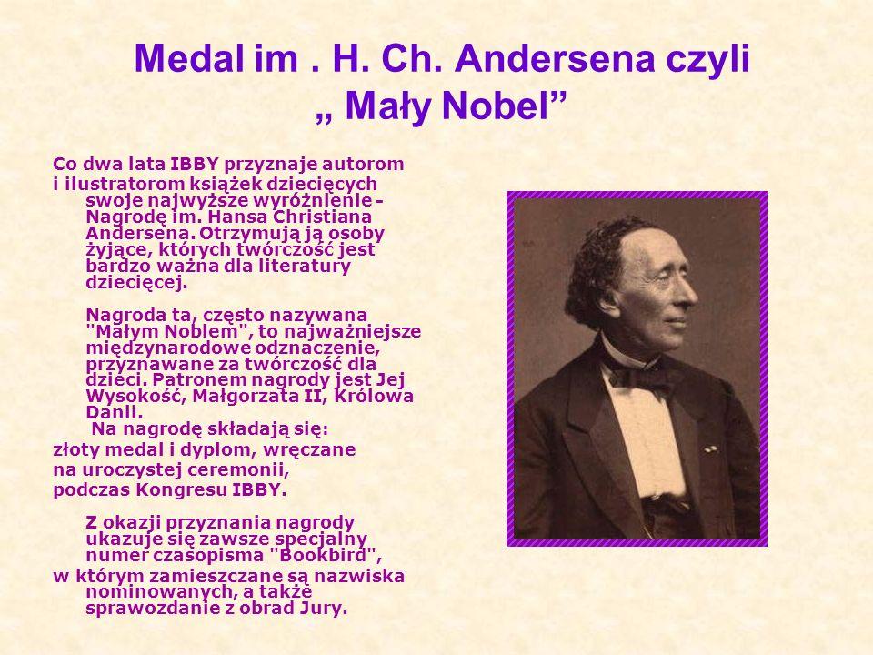 Medal im. H. Ch. Andersena czyli Mały Nobel Co dwa lata IBBY przyznaje autorom i ilustratorom książek dziecięcych swoje najwyższe wyróżnienie - Nagrod