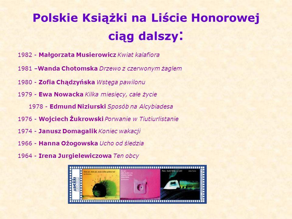 Polskie Książki na Liście Honorowej ciąg dalszy : 1982 - Małgorzata Musierowicz Kwiat kalafiora 1981 –Wanda Chotomska Drzewo z czerwonym żaglem 1980 -