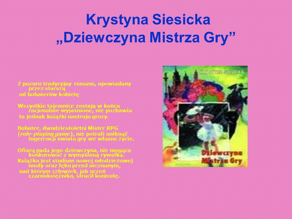 Krystyna Siesicka Dziewczyna Mistrza Gry Z pozoru tradycyjny romans, opowiadany przez starszą od bohaterów kobietę Wszystkie tajemnice zostają w końcu