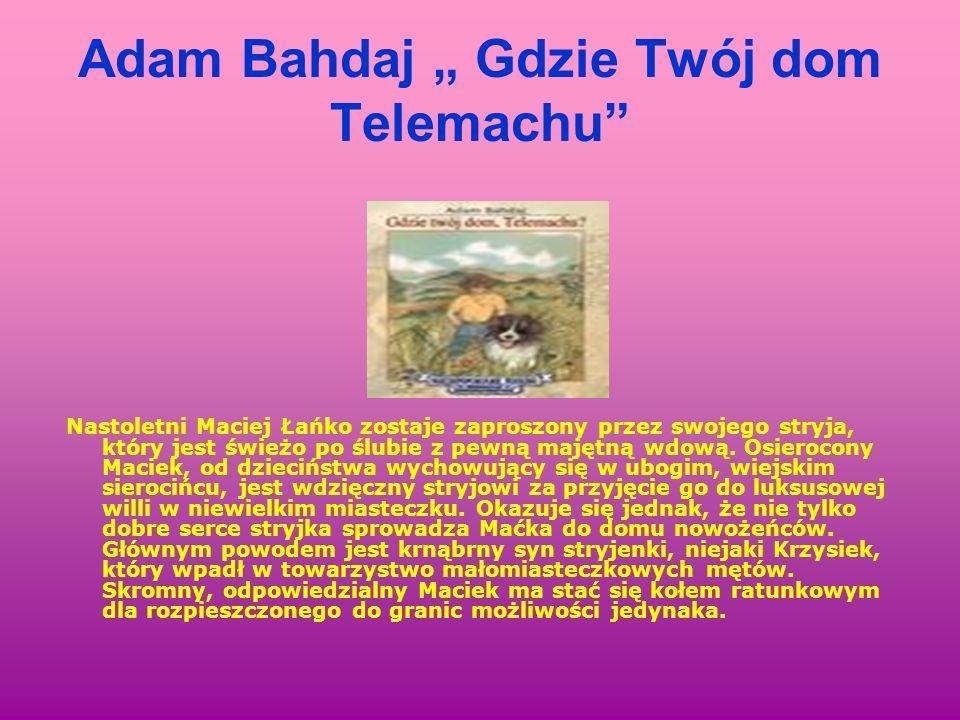 Adam Bahdaj Gdzie Twój dom Telemachu Nastoletni Maciej Łańko zostaje zaproszony przez swojego stryja, który jest świeżo po ślubie z pewną majętną wdow