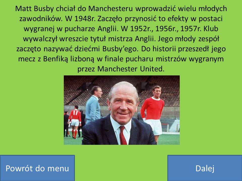 Matt Busby chciał do Manchesteru wprowadzić wielu młodych zawodników. W 1948r. Zaczęło przynosić to efekty w postaci wygranej w pucharze Anglii. W 195