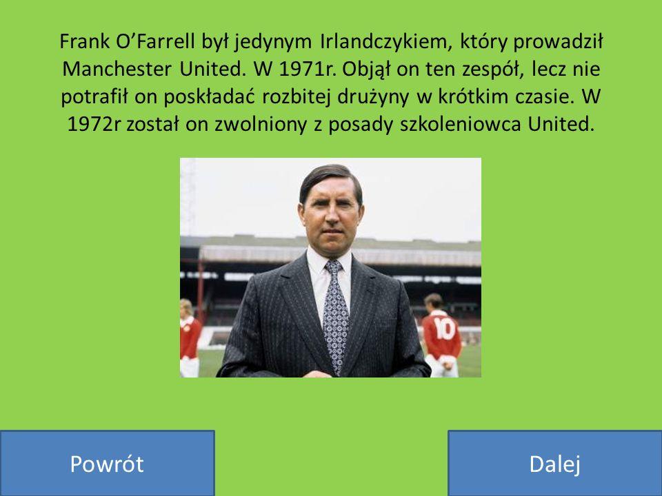 Frank OFarrell był jedynym Irlandczykiem, który prowadził Manchester United. W 1971r. Objął on ten zespół, lecz nie potrafił on poskładać rozbitej dru