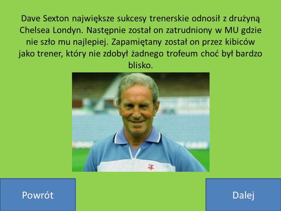 Dave Sexton największe sukcesy trenerskie odnosił z drużyną Chelsea Londyn. Następnie został on zatrudniony w MU gdzie nie szło mu najlepiej. Zapamięt