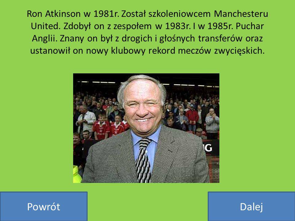 Ron Atkinson w 1981r. Został szkoleniowcem Manchesteru United. Zdobył on z zespołem w 1983r. I w 1985r. Puchar Anglii. Znany on był z drogich i głośny