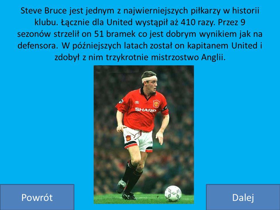 Steve Bruce jest jednym z najwierniejszych piłkarzy w historii klubu. Łącznie dla United wystąpił aż 410 razy. Przez 9 sezonów strzelił on 51 bramek c