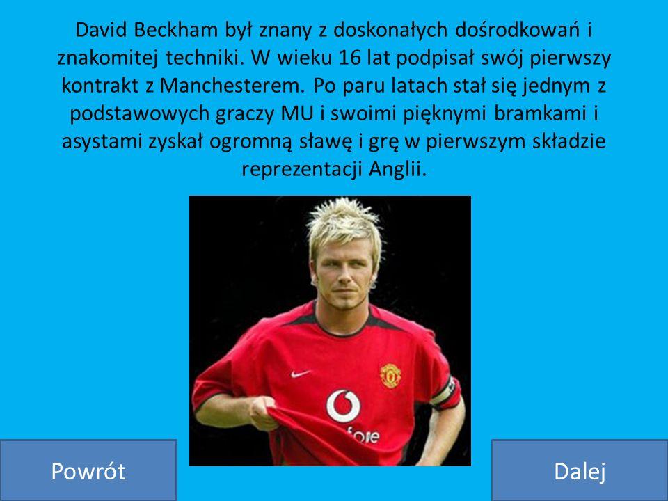 David Beckham był znany z doskonałych dośrodkowań i znakomitej techniki. W wieku 16 lat podpisał swój pierwszy kontrakt z Manchesterem. Po paru latach