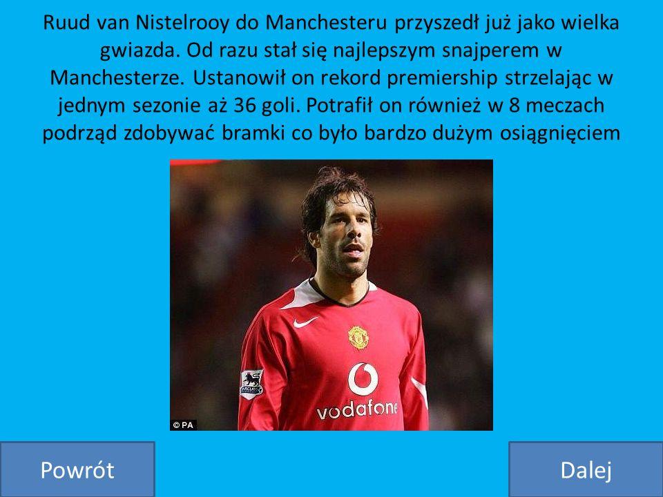 Ruud van Nistelrooy do Manchesteru przyszedł już jako wielka gwiazda. Od razu stał się najlepszym snajperem w Manchesterze. Ustanowił on rekord premie