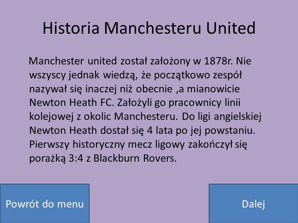 Historia Manchesteru United Manchester united został założony w 1878r. Nie wszyscy jednak wiedzą, że początkowo zespół nazywał się inaczej niż obecnie